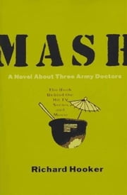 Mash - A Novel About Three Army Doctors ebook by Richard Hooker