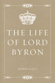 The Life of Lord Byron ebook by John Galt