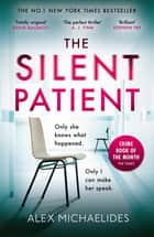 The Silent Patient - The No.1 Bestselling crime thriller you won't want to miss in 2019 eBook by Alex Michaelides