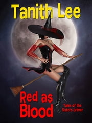 Red as Blood, or Tales from the Sisters Grimmer - Expanded Edition ebook by Tanith Lee Tanith Tanith Lee Lee