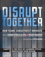 The Role of Learning Styles in Innovation Team Design (Chapter 5 from Disrupt Together) ebook by Stephen Spinelli Jr.,Heather McGowan