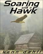 Soaring With A Hawk ebook by Kenn Dahll
