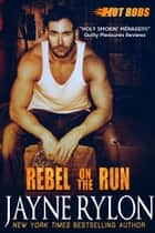 Rebel on the Run - A Powertools Spinoff ebook by Jayne Rylon
