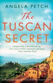The Tuscan Secret - An absolutely gripping, emotional, World War 2 historical novel e-bok by Angela Petch