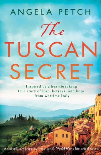 The Tuscan Secret - An absolutely gripping, emotional, World War 2 historical novel ebook by Angela Petch