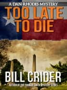 Too Late to Die ebook by Bill Crider