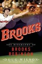 Brooks: The Biography of Brooks Robinson ebook by Doug Wilson