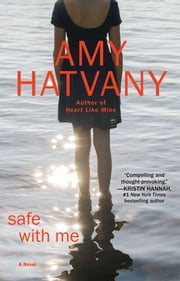 Safe with Me - A Novel ebook by Amy Hatvany