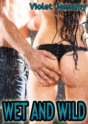 Wet And Wild ebook by Violet Jessamy