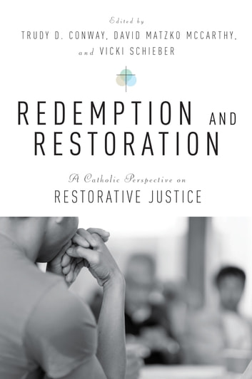 Redemption and Restoration - A Catholic Perspective on Restorative Justice ebook by