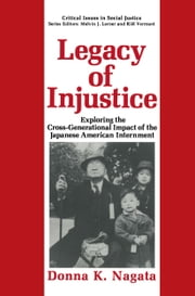 Legacy of Injustice - Exploring the Cross-Generational Impact of the Japanese American Internment ebook by Donna K. Nagata