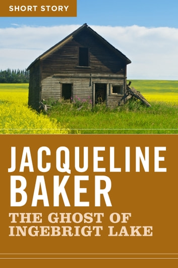 The Ghost Of Ingebrigt Lake - Short Story ebook by Jacqueline Baker