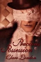 Precious Possession ebook by Clare London