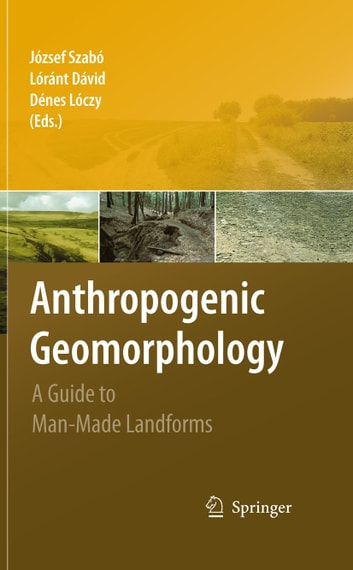 Anthropogenic Geomorphology - A Guide to Man-Made Landforms ebook by