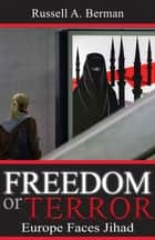 Freedom or Terror - Europe Faces Jihad ebook by Russell A. Berman