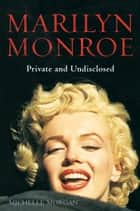 Marilyn Monroe: Private and Undisclosed ebook by Michelle Morgan