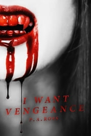 I Want Vengeance ebook by P.A. Ross