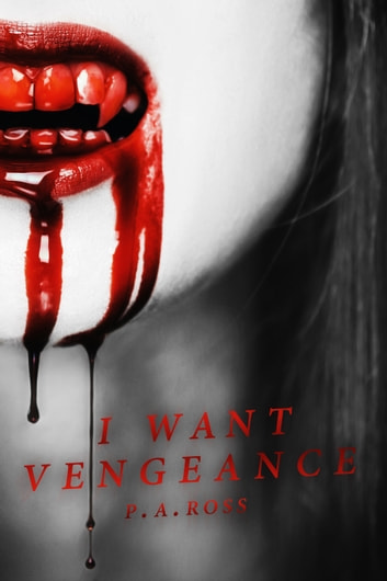 I Want Vengeance: Vampire Formula Series Book 0 ebook by P.A. Ross