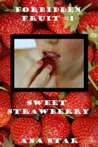 Sweet Strawberry [Forbidden Fruit #1] ebook by Ana Star