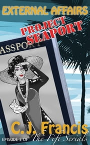 External Affairs: Project Seaport - Episode 2 of the Fifi Serials ebook by C.J. Francis