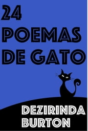 24 Poemas de Gato ebook by Dezirinda Burton