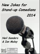 New Jokes for Stand-up Comedians 2014 - A witty joke book that just about fits in a Kobo! ebook by Neil Sanders, Ian Mulay