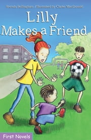 Lilly Makes a Friend ebook by Brenda Bellingham,Clarke MacDonald