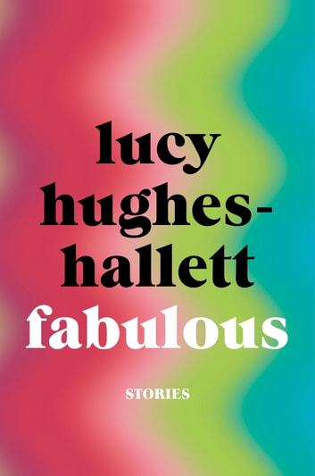 Fabulous - Stories eBook by Lucy Hughes-Hallett