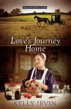 Love's Journey Home ebook by Kelly Irvin