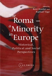 The Roma: a Minority in Europe - Historical, Political and Social Perspectives ebook by Roni Stauber,Raphael Vago