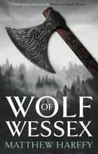 Wolf of Wessex - A gripping, action-packed historical thriller ebook by