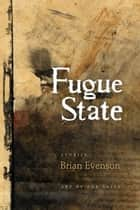 Fugue State ebook by Brian Evenson,Zak Sally