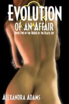 Evolution of an Affair ebook by Alexandra Adams
