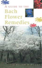A Guide To The Bach Flower Remedies ebook by Julian Barnard