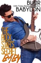 The Rock Star's Secret Baby - Rock Stars in Disguise: Cadell eBook par Blair Babylon