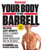 Men's Health Your Body Is Your Barbell - No Gym. Just Gravity. Build a Leaner, Stronger, More Muscular You in 28 Days! ebook by Bj Gaddour, Editors of Men's Health Magazi