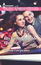His Unforgettable Fiancée ebook by Teresa Carpenter