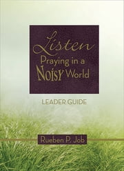 Listen Leader Guide - Praying in a Noisy World ebook by Rueben P. Job