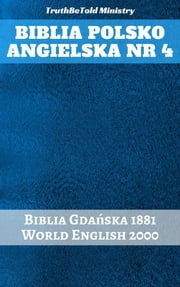 Biblia Polsko Angielska Nr 4 - Biblia Gdańska 1881 - World English 2000 ebook by TruthBeTold Ministry, Joern Andre Halseth, Rainbow Missions