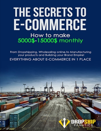 The Secrets to E-commerce , How to Make 5000$-15000$ ebook by Dropship Fanatics