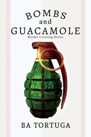 Bombs and Guacamole ebook by BA Tortuga