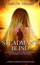 Steadman's Blind - An explosive adventure brimming with peril and suspense ebook by Joslyn Chase