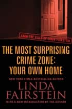 The Most Surprising Crime Zone: Your Own Home ebook by Linda Fairstein