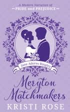 Meryton Matchmakers Book 4: A Modern Variation of Pride and Prejudice - Jane Adores Bingley ebook by Kristi Rose