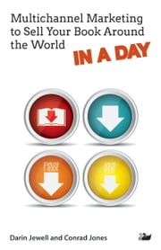 Multichannel Marketing to Sell Your Book Around the World IN A DAY ebook by Darin Jewell,Conrad Jones