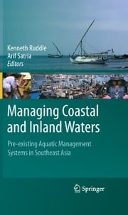 Managing Coastal and Inland Waters - Pre-existing Aquatic Management Systems in Southeast Asia ebook by Kenneth Ruddle,Arif Satria