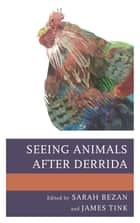 Seeing Animals after Derrida ebook by Sarah Bezan, James Tink, José Alaniz,...