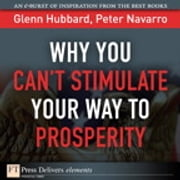Why You Can't Stimulate Your Way to Prosperity ebook by Peter Navarro, Glenn P. Hubbard