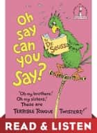 Oh, Say Can You Say? Read & Listen Edition ebook by Dr. Seuss