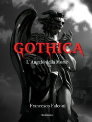Gothica - L'Angelo della Morte eBook by Francesco Falconi